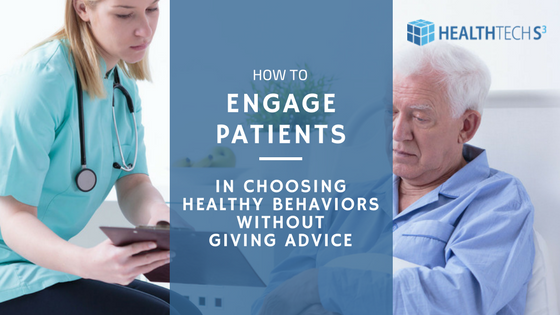 How to Engage Patients in Choosing Healthy Behaviors WITHOUT Giving Advice