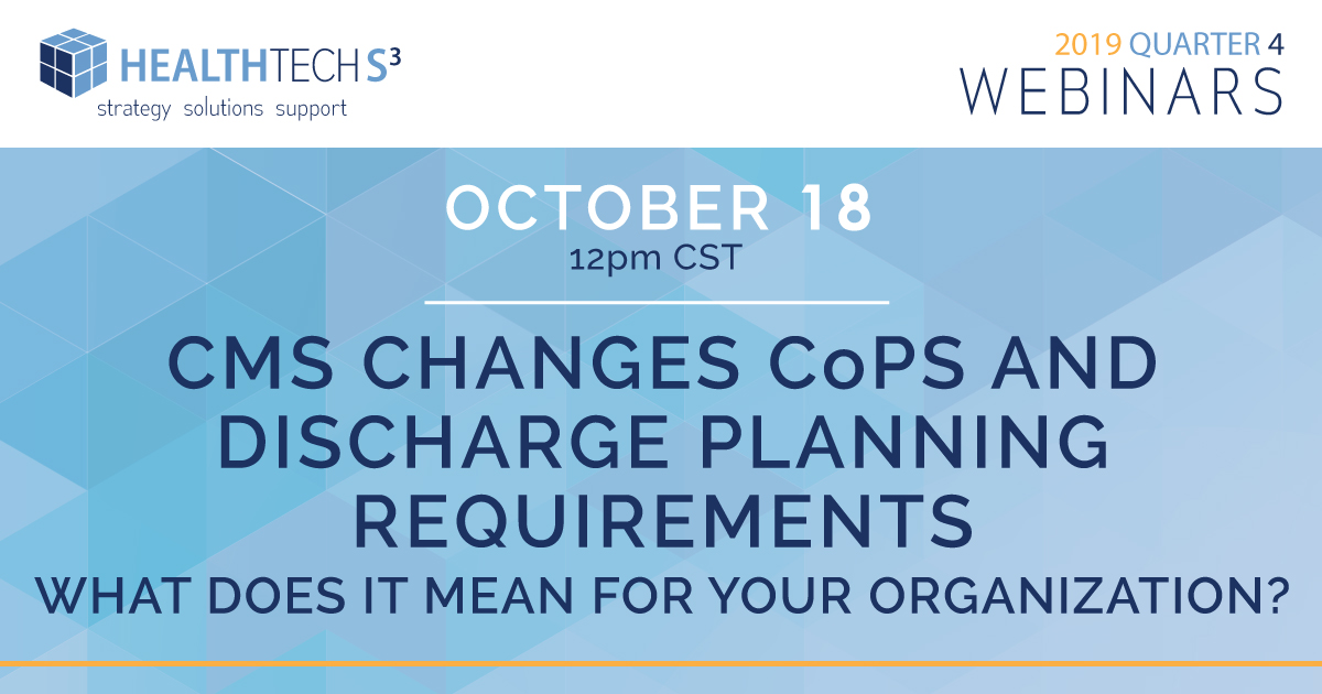 CMS Changes, CoPs and Discharge Planning Requirements – What do They Mean for Your Organization?