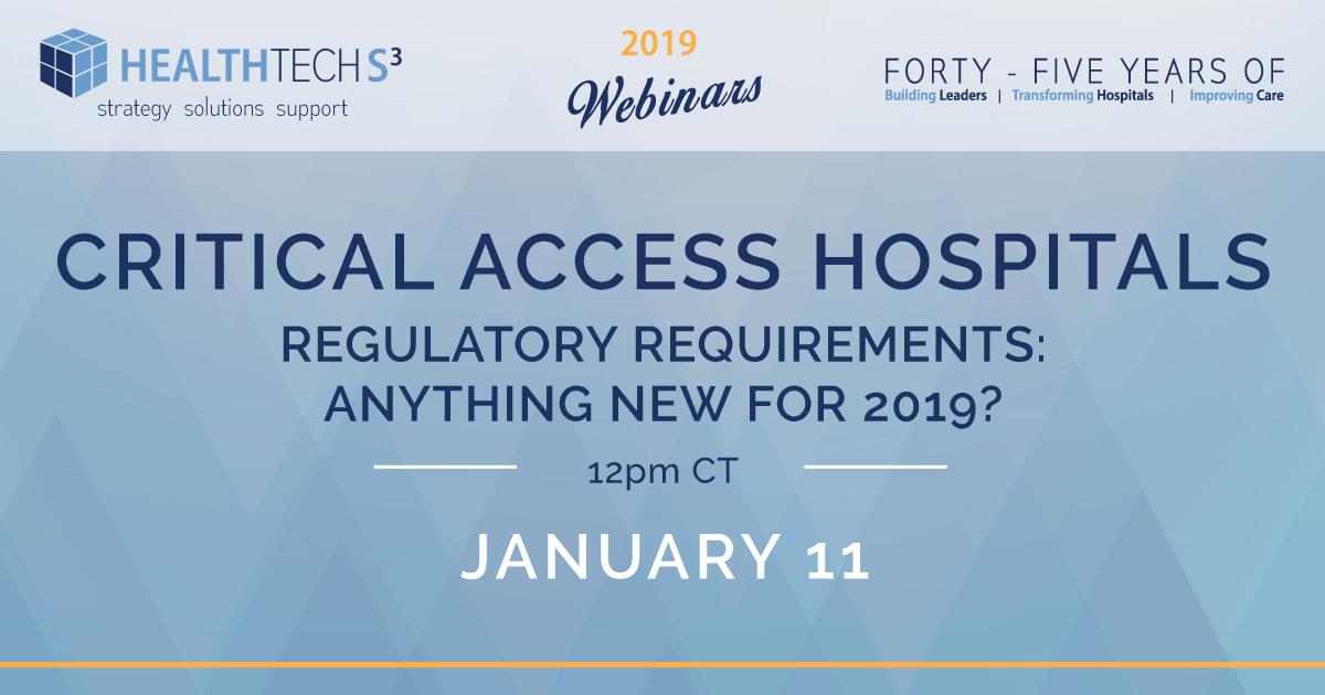 Critical Access Hospitals Regulatory Requirements:  Anything New for 2019? – January 11