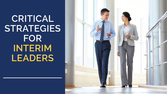 Critical Strategies for Interim Leaders