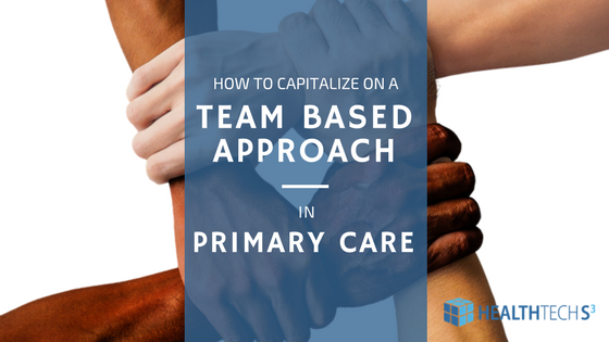 How to Capitalize on a Team Based Approach in Primary Care