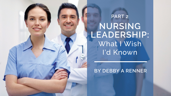 Nursing Leadership: What I Wish I'd Known Part 2