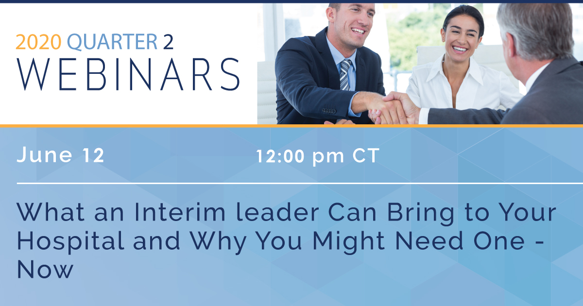 What an Interim Leader Can Bring To Your Hospital and Why You Might Need One – Now