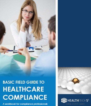 2016 BASIC FIELD GUIDE TO HEALTHCARE COMPLIANCE