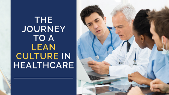 The Journey to a Lean Culture in Healthcare